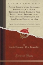 Hampshire, South Hampton New Annual Reports of the Selectmen, Road Agents, Collector, Treasurer, School Board, and Free Public Library Trustees, of the Town of South Hampton, for the Year Ending February 15, 1899
