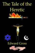 Gross, Edward Tale of the Heretic