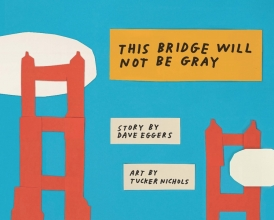 Dave Eggers This Bridge Will Not Be Gray