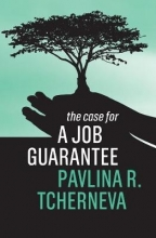 Pavlina R. Tcherneva The Case for a Job Guarantee