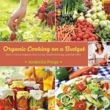 Forge, Arabella Organic Cooking on a Budget