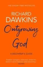 Richard (Oxford University) Dawkins , Outgrowing God