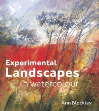 Blockley, Ann Experimental Landscapes in Watercolour