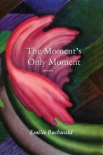 Buchwald, Emilie The Moment`s Only Moment
