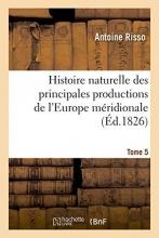 Risso, Antoine Histoire Naturelle Des Principales Productions de L`Europe Meridionale T5