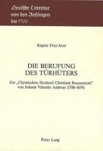 Frey-Jaun, Regine Die Berufung des Tuerhueters: Zur -Chymischen Hochzeit Christiani Rosencreutz- Von Johann Valentin Andreae (1586-1654)