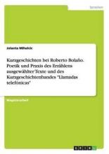 Mihelcic, Jolanta Kurzgeschichten bei Roberto Bolaño. Poetik und Praxis des Erzählens ausgewählter Texte und des Kurzgeschichtenbandes
