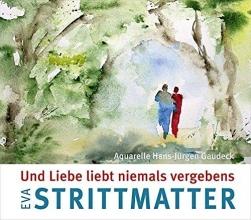 Strittmatter, Eva Und Liebe liebt niemals vergebens