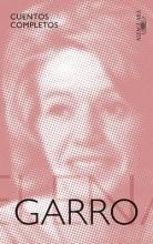 Garro, Elena Cuentos completos de Elena Garro The Complete Stories of Elena Garro