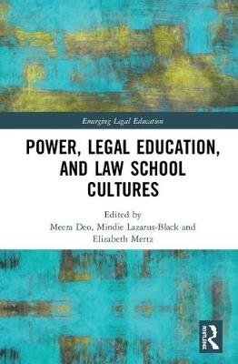 Meera E. Deo,   Mindie Lazarus-Black,   Elizabeth Mertz,Power, Legal Education, and Law School Cultures