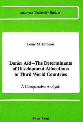 Louis M Imbeau,Donor Aid - The Determinants of Development Allocations to Third World Countries