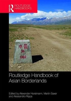 Alexander Horstmann,   Martin (Ludwig Maximilian University of Munich, Germany) Saxer,   Alessandro (Ludwig Maximilian University of Munich, Germany) Rippa,Routledge Handbook of Asian Borderlands