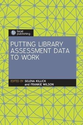 Selena Killick,   Frankie Wilson,Putting Library Assessment Data to Work