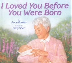 Bowen, Anne I Loved You Before You Were Born