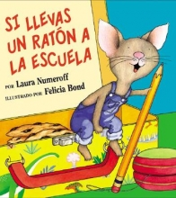 Numeroff, Laura Joffe,   Mlawer, Teresa Si llevas un raton a la escuela If You Take a Mouse to School