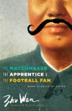 Wen, Zhu The Matchmaker, the Apprentice, and the Football Fan - More Stories of China