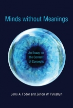 Fodor, Jerry A. Minds without Meanings - An Essay on the Content of Concepts