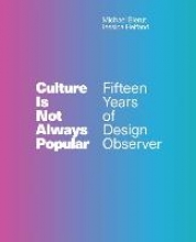 Michael (Partner, Design Observer) Bierut,   Jessica (Founding Editor, Design Observer) Helfand Culture Is Not Always Popular