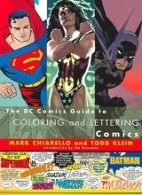 Chiarello, Mark The DC Comics Guide to Coloring and Lettering Comics