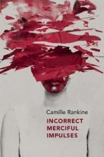 Rankine, Camille Incorrect Merciful Impulses
