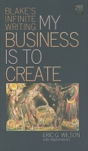 Wilson, Eric G. My Business Is to Create