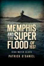 O`Daniel, Patrick Memphis and the Superflood of 1937