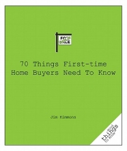 Kimmons, Jim 70 Things First-Time Home Buyers Need to Know
