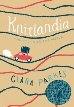 Clara Parkes Knitlandia: A Knitter Sees the World