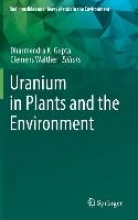 Dharmendra K. Gupta,   Clemens Walther Uranium in Plants and the Environment
