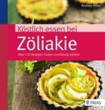 Hiller, Andrea Köstlich essen bei Zöliakie