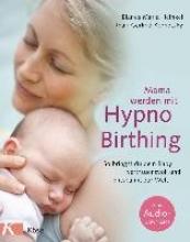 Heinkel, Bianca Maria,   Kornetzky, Jhari Gerlind Mama werden mit Hypnobirthing