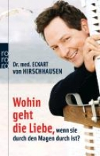 Hirschhausen, Eckart von Wohin geht die Liebe, wenn sie durch den Magen durch ist?