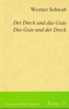 Schwab, Werner Der Dreck und das Gute. Das Gute und der Dreck