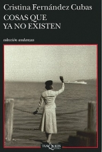 Fernandez Cubas, Cristina Cosas Que ya no Existen = Thing That No Longer Exist