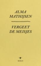 Alma Mathijsen , , Vergeet de meisjes