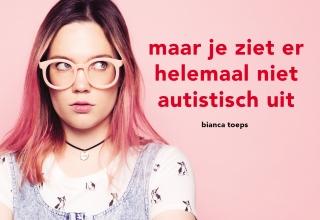 Bianca  Toeps Maar je ziet er helemaal niet autistisch uit