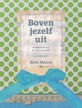 Beth Moore , Boven jezelf uit