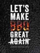 Jeroen  Wesselink Let`s make BBQ great again