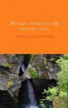 Adriana Anna  Visser Bewust, aandachtig & positief leven
