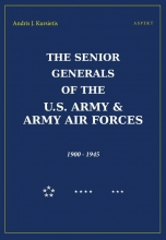 Andris J.  Kursietis The Senior Generals of the U.S Army & Army Air Forces, 1900-1945
