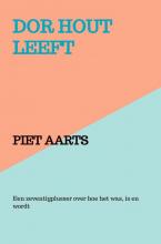 Piet Aarts , Dor hout leeft