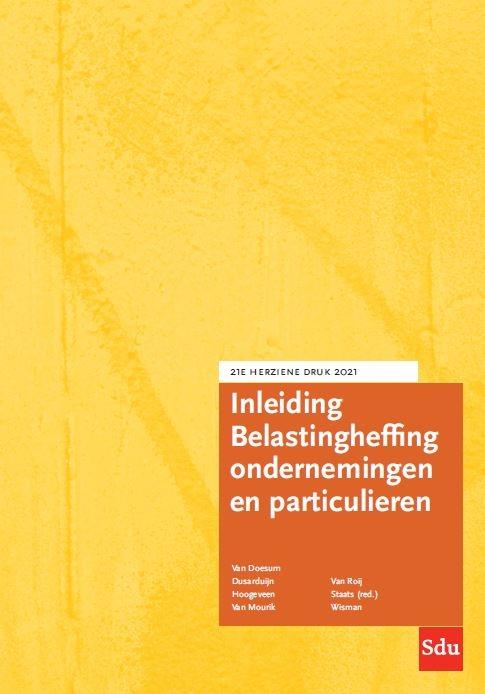 Prof. Dr. A.J. van Doesum, Mr. Dr. S.M.H. Dusarduijn, Mr. Dr. M.J. Hoogeveen, Drs. M.J.J.R. van Mourik, Mr. W.A.P. van Roij, Mr. Dr. G.M.C.M. Staats, Mr. C. Wisman,Inleiding Belastingheffing ondernemingen en particulieren 2021