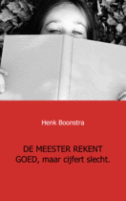 Henk Boonstra,De meester rekent goed, maar cijfert slecht