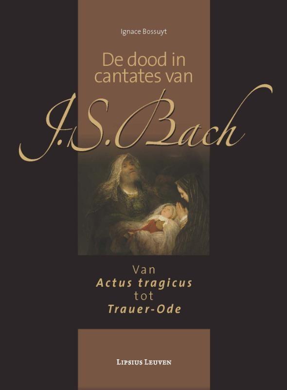 Ignace Bossuyt,De dood in cantates van J.S. Bach