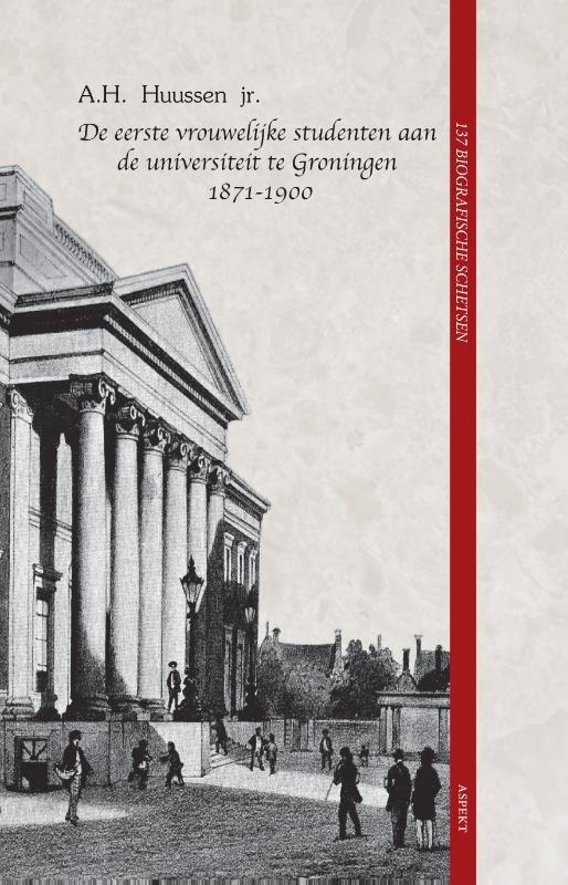 A.H. Huussen jr.,De eerste vrouwelijke studenten aan de universiteit te Groningen 1871 - 1900
