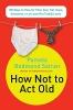Satran, Pamela Redmond,How Not to ACT Old