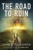 <b>James Rickards</b>,Road to Ruin