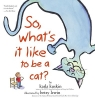 Kuskin, Karla,So, What`s It Like to Be a Cat?