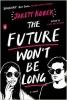 Kobek, Jarett,The Future Won`t Be Long