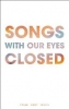 <b>White, Tyler Kent</b>,Songs With Our Eyes Closed